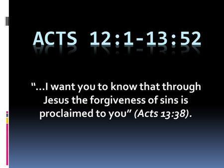 """…I want you to know that through Jesus the forgiveness of sins is proclaimed to you"" (Acts 13:38)."