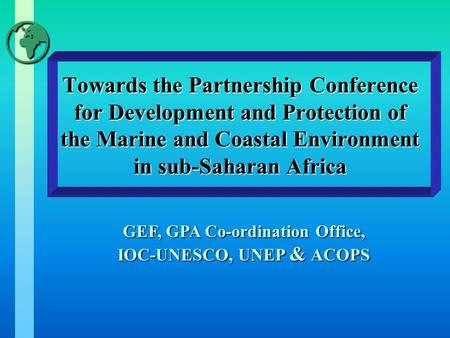 Towards the Partnership Conference for Development and Protection of the Marine and Coastal Environment in sub-Saharan Africa GEF, GPA Co-ordination Office,