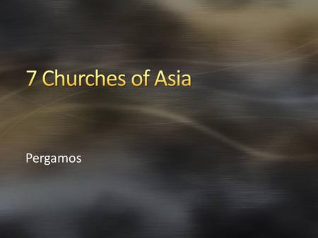 Pergamos. We began a discussion of few weeks ago of the 7 Churches of Asia that the Book of Revelation is addressed to. We have talked about the severe.