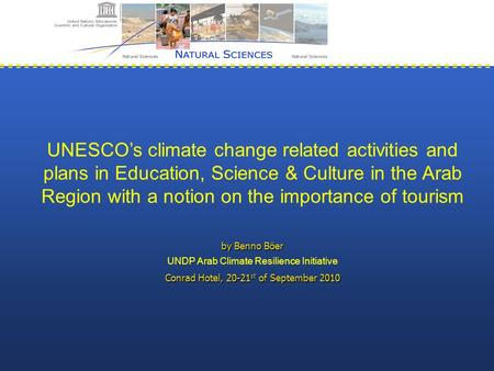 UNESCO's climate change related activities and plans in Education, Science & Culture in the Arab Region with a notion on the importance of tourism by Benno.