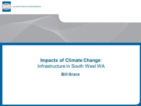 Impacts of Climate Change: Infrastructure in South West WA Bill Grace.