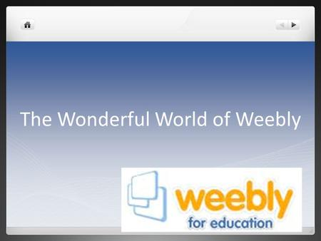The Wonderful World of Weebly. Contents What is a Weebly? How to plan a Weebly Site Goals Task details Access Link Step by Step.