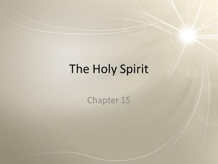 The Holy Spirit Chapter 15. Opening Prayer Come, Holy Spirit! You are the Breath of God. You have given us God's life! Fill us with the divine life so.