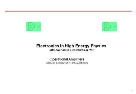 1 Electronics in High Energy Physics Introduction to electronics in HEP Operational Amplifiers (based on the lecture of P.Farthoaut at Cern)