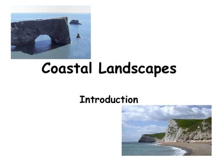 Coastal Landscapes Introduction. The sea, just like rivers and ice is a very powerful agent of erosion. It erodes a variety of landforms, and just like.
