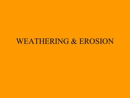 WEATHERING & EROSION What is Weathering? Process by which rocks on or near Earth's surface break down and change.