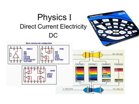 Physics I Direct Current Electricity DC. Assignment P&P22:1,3,10,13-16,32,62-64 P&P23:4,7,11,16,55,57-59,64-67 Circuit Practice: