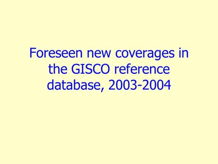 Foreseen new coverages in the GISCO reference database, 2003-2004.