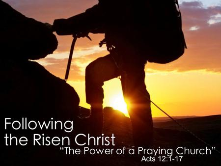 """Encounter With the Risen Christ"" John 20:11-23 ""The Power of a Praying Church"" Acts 12:1-17."