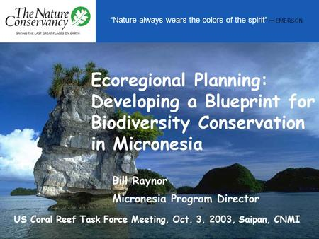 """Nature always wears the colors of the spirit"" – EMERSON Ecoregional Planning: Developing a Blueprint for Biodiversity Conservation in Micronesia Bill."