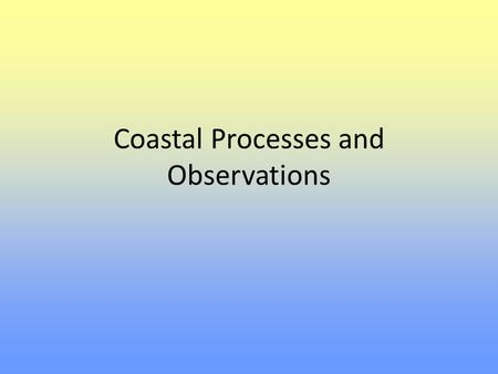 Coastal Processes and Observations