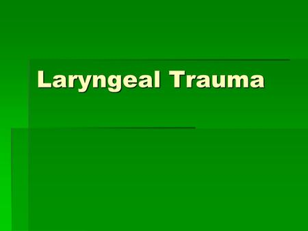 Laryngeal Trauma. Introduction  Incidence: 1:30,000 emergency patients  Airway  Voice  Outcome determined by initial management.