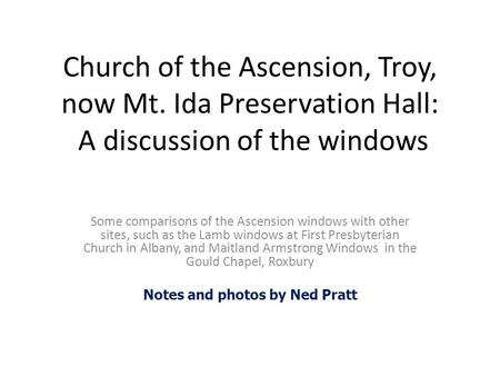 Church of the Ascension, Troy, now Mt. Ida Preservation Hall: A discussion of the windows Some comparisons of the Ascension windows with other sites, such.