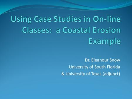Dr. Eleanour Snow University of South Florida & University of Texas (adjunct)