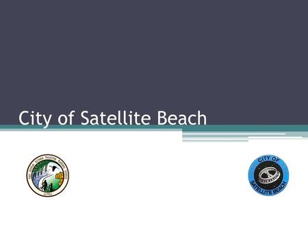 City of Satellite Beach. Satellite Beach Total area of 4.3 square miles Just over 10,000 residents 98% built out.