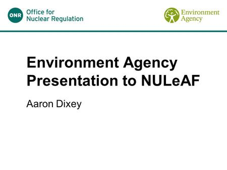 Environment Agency Presentation to NULeAF Aaron Dixey.