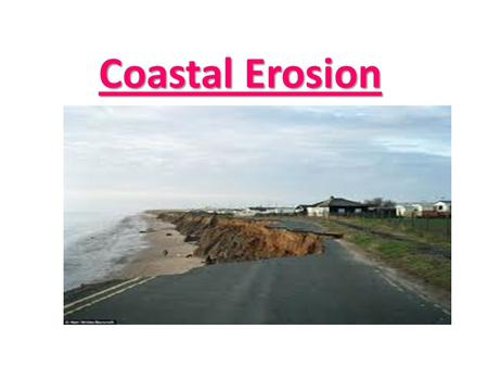 Coastal Erosion. Learning objectives To be able to define the four processes of coastal erosion. To be able to explain the factors affecting coastal erosion.