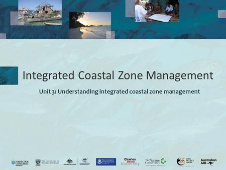 Integrated Coastal Zone Management Unit 3: Understanding integrated coastal zone management.