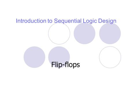 Introduction to Sequential Logic Design Flip-flops.