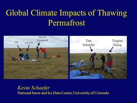 Global Climate Impacts of Thawing Permafrost National Snow and Ice Data Center, University of Colorado Tingjun Zhang Kevin Schaefer Tim Schaefer Lin Liu.