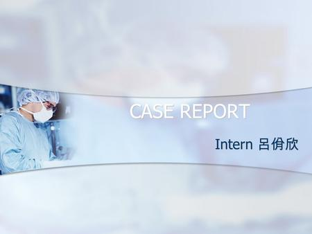 CASE REPORT Intern 呂佾欣. Profile Name: 劉x珍 Name: 劉x珍 Chart No.:23099946 Chart No.:23099946 Gender: female Gender: female Age: 49 y/o Age: 49 y/o Admission.