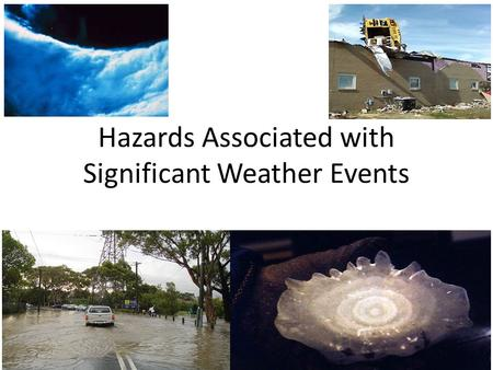 Hazards Associated with Significant Weather Events.