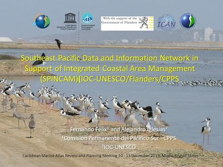Southeast Pacific Data and Information Network in Support of Integrated Coastal Area Management (SPINCAM)(IOC-UNESCO/Flanders/CPPS Fernando Félix 1 and.