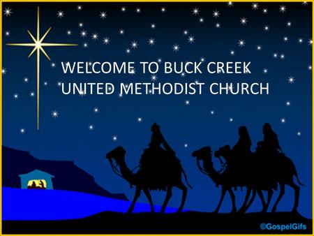 WELCOME TO BUCK CREEK UNITED METHODIST CHURCH. Mathew 1: 18-25 Now the birth of Jesus Christ was as follows: when His mother Mary had been betrothed.