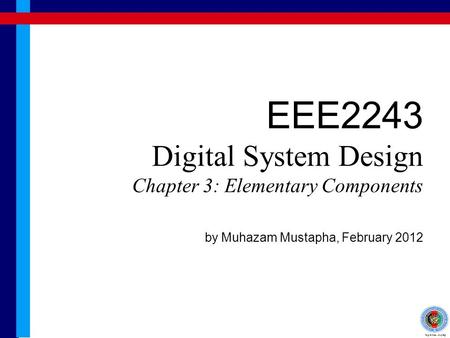 Learning Outcome By the end of this chapter, students are expected to understand a few elementary components in digital system Decoder Multiplexer Demultiplexer.