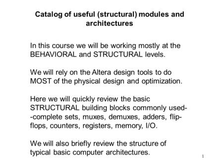 1 Catalog of useful (structural) modules and architectures In this course we will be working mostly at the BEHAVIORAL and STRUCTURAL levels. We will rely.