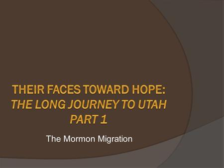 The Mormon Migration. A Religious Journey  Mormon was a nickname given to those people who gathered around Joseph Smith. The actual name of the church.
