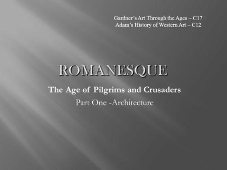 The Age of Pilgrims and Crusaders Part One -Architecture