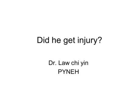 Did he get injury? Dr. Law chi yin PYNEH. One Saturday afternoon young man age 32 Sent to AED by ambulance Fixed by spinal board and neck collar Claimed.
