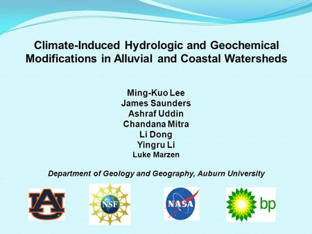 Climate-Induced Hydrologic and Geochemical Modifications in Alluvial and Coastal Watersheds Ming-Kuo Lee James Saunders Ashraf Uddin Chandana Mitra Li.