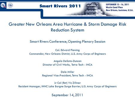 Greater New Orleans Area Hurricane & Storm Damage Risk Reduction System Smart Rivers Conference, Opening Plenary Session Col. Edward Fleming Commander,