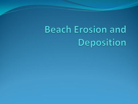 Beach Erosion The ocean is an eternal force. Slowly but surely its waves crash upon coastlines and erode the land.