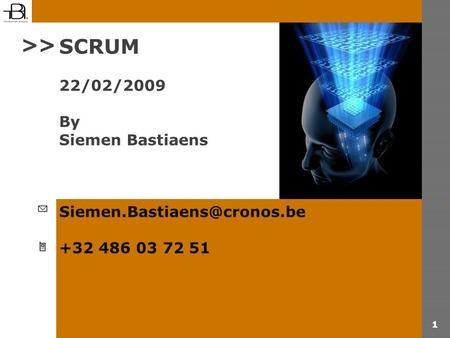 1 SCRUM 22/02/2009 By Siemen Bastiaens +32 486 03 72 51 >>