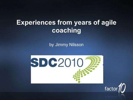 Experiences from years of agile coaching by Jimmy Nilsson.