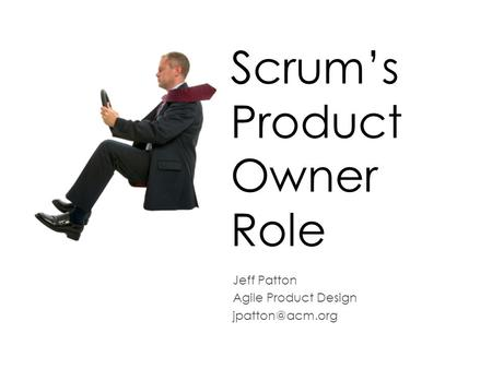 Scrum's Product Owner Role Jeff Patton Agile Product Design