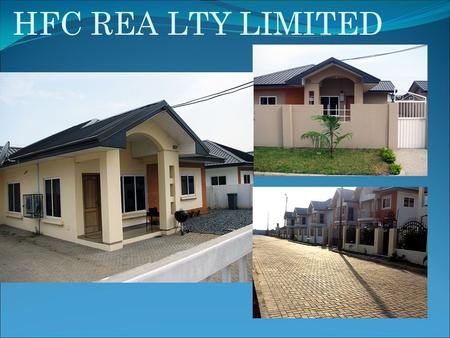HFC REA LTY LIMITED. WHERE OUR PROPERTIES ARE LOCATED Community 25, Tema Community 20, Tema WHAT WE OFFER/PRICES HOUSE TYPE SPLOT SIZEPRICE(US$) A1-2.