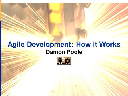 Agile Development: How it Works Damon Poole. Proprietary and Confidential 2/29 08:31 Damon Poole  Founder/CTO of AccuRev, the leader in Agile SCM. 