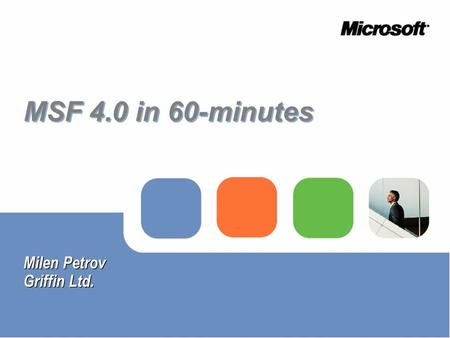 MSF 4.0 in 60-minutes Milen Petrov Griffin Ltd. Milen Petrov Griffin Ltd.