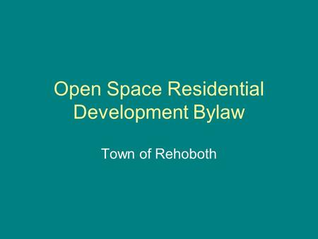 Open Space Residential Development Bylaw Town of Rehoboth.