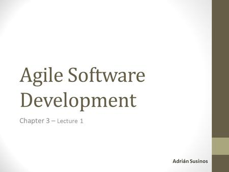 Agile Software Development Chapter 3 – Lecture 1 Adrián Susinos.