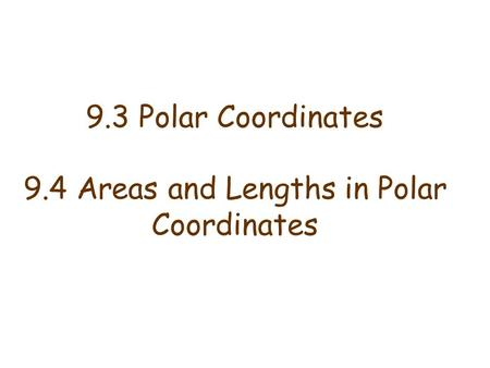 9.3 Polar Coordinates 9.4 Areas and Lengths in Polar Coordinates.