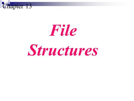 Chapter 13 File Structures. Understand the file access methods. Describe the characteristics of a sequential file. After reading this chapter, the reader.