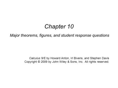 Calculus, 9/E by Howard Anton, Irl Bivens, and Stephen Davis Copyright © 2009 by John Wiley & Sons, Inc. All rights reserved. Major theorems, figures,