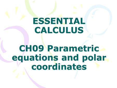 ESSENTIAL CALCULUS CH09 Parametric equations and polar coordinates.
