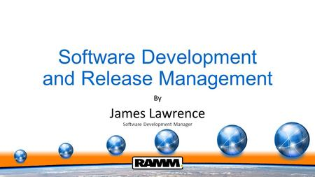 Software Development and Release Management By James Lawrence Software Development Manager.