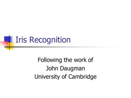 Iris Recognition Following the work of John Daugman University of Cambridge.